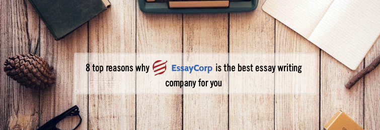 8 Top Reasons Why EssayCorp is The Best Essay Writing Company For You