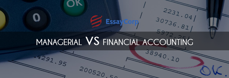 Managerial VS Financial Accounting- By EssayCorp