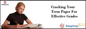 Cracking Your Term Paper For Effective Grades- EssayCorp
