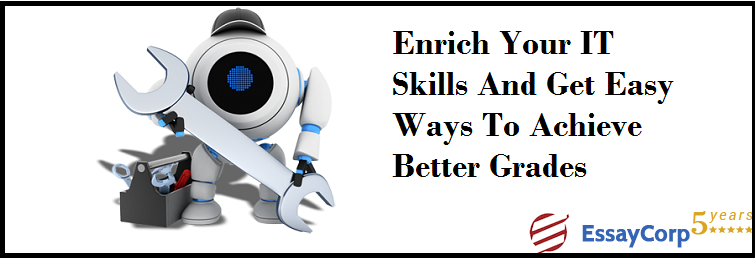 Enrich Your IT Skills And Get Easy Ways To Achieve Better Grades