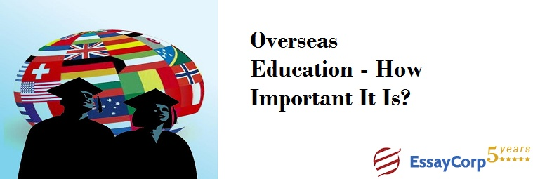 Overseas Education – How Important It Is?