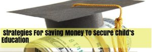 Strategies For Saving Money To Secure Child's Education- EssayCorp