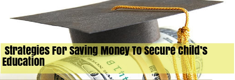 Strategies For Saving Money To Secure Child's Education