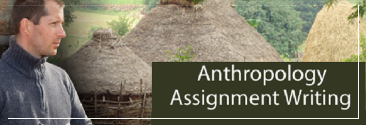 anthropology assignment The study of anthropology reveals the potentials of the human race as recorded in the past and present time frames of civilization here at assignment homework we provide our clients with expert assistance in deciphering the huge range of social norms and intrinsic values through an in-depth study of social anthropology and cultural anthropology.