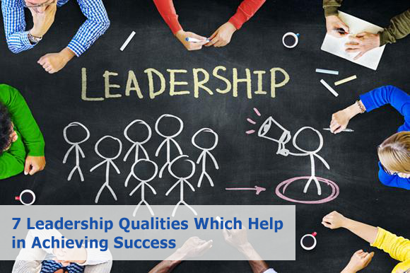 7 Leadership Qualities Which Help In Achieving Success