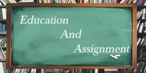 Education and Assignment