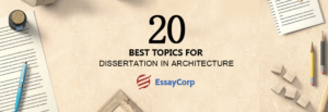 20 Best Topics For Dissertation - By EssayCorp