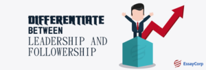 Leadership And Followership Difference- By EssayCorp