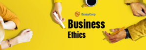 Business Ethical Issues- By EssayCorp