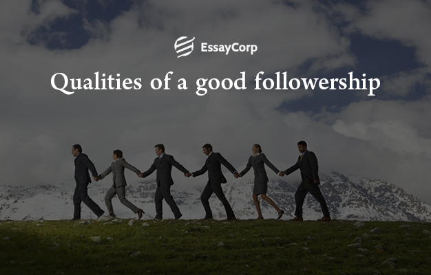 Good Followership Qualities- By EssayCorp