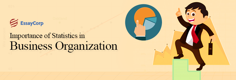 Importance Of Statistics In Business Organization | EssayCorp