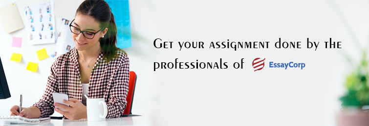 Get Your Assignment Done By The Professionals Of EssayCorp