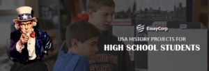 USA History Projects For High School Students- EssayCorp