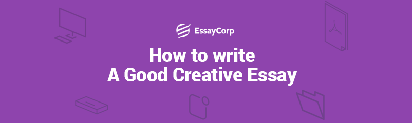 How to Write a Good Creative Essay?