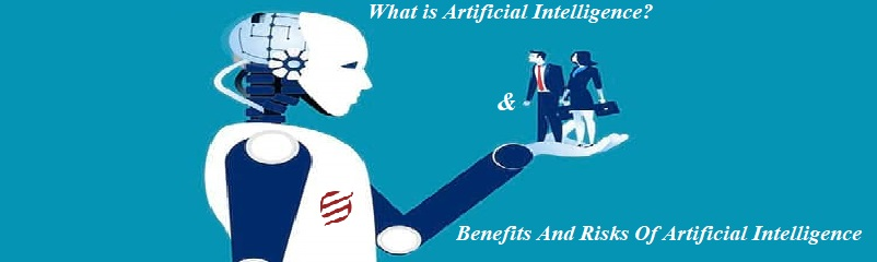 Artificial Intelligence – Benefits And Risks – Brief Information