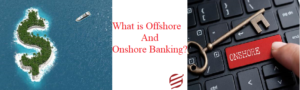What is Offshore Banking and Onshore Banking?
