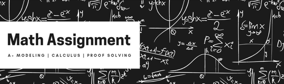Math Assignment Help – A+ Modeling, Calculus & Proof Solving