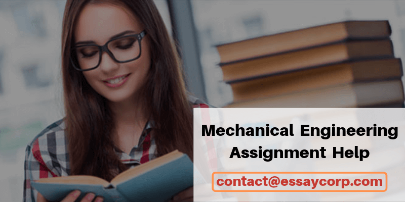Acquire help from a dedicated team of experts for Mechanical Engineering Assignment and score well