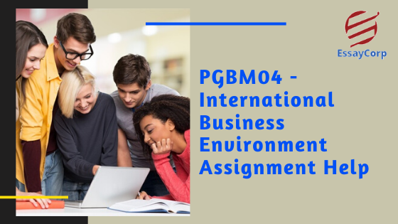 PGBM04 – International Business Environment | Assignment Help