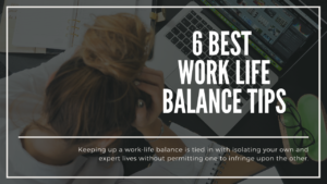 6 Best Work-Life Balance Tips to Consider in 2020