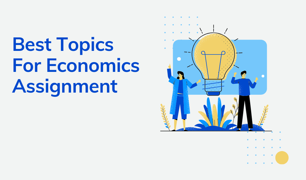 What Are The Best Topics For Economics Assignment?
