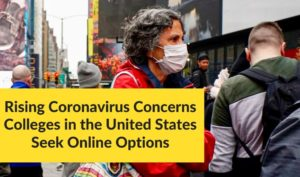 Rising Coronavirus Concerns Colleges in the United States Seek Online Options