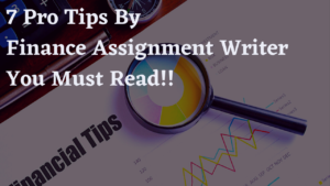 7 Pro Tips By Finance Assignment Writer You Must Read