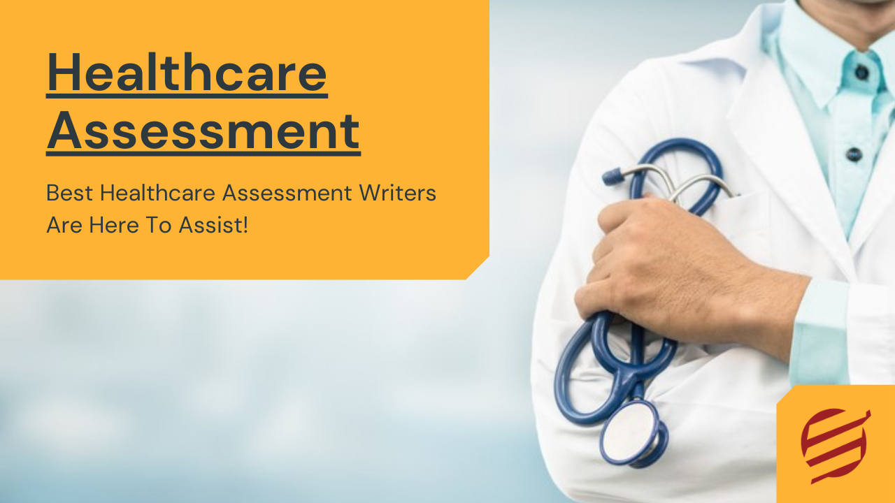 Health Assessment – Best Healthcare Writers Are Here To Assist!