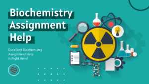 Excellent Biochemistry Assignment Help is Right Here!