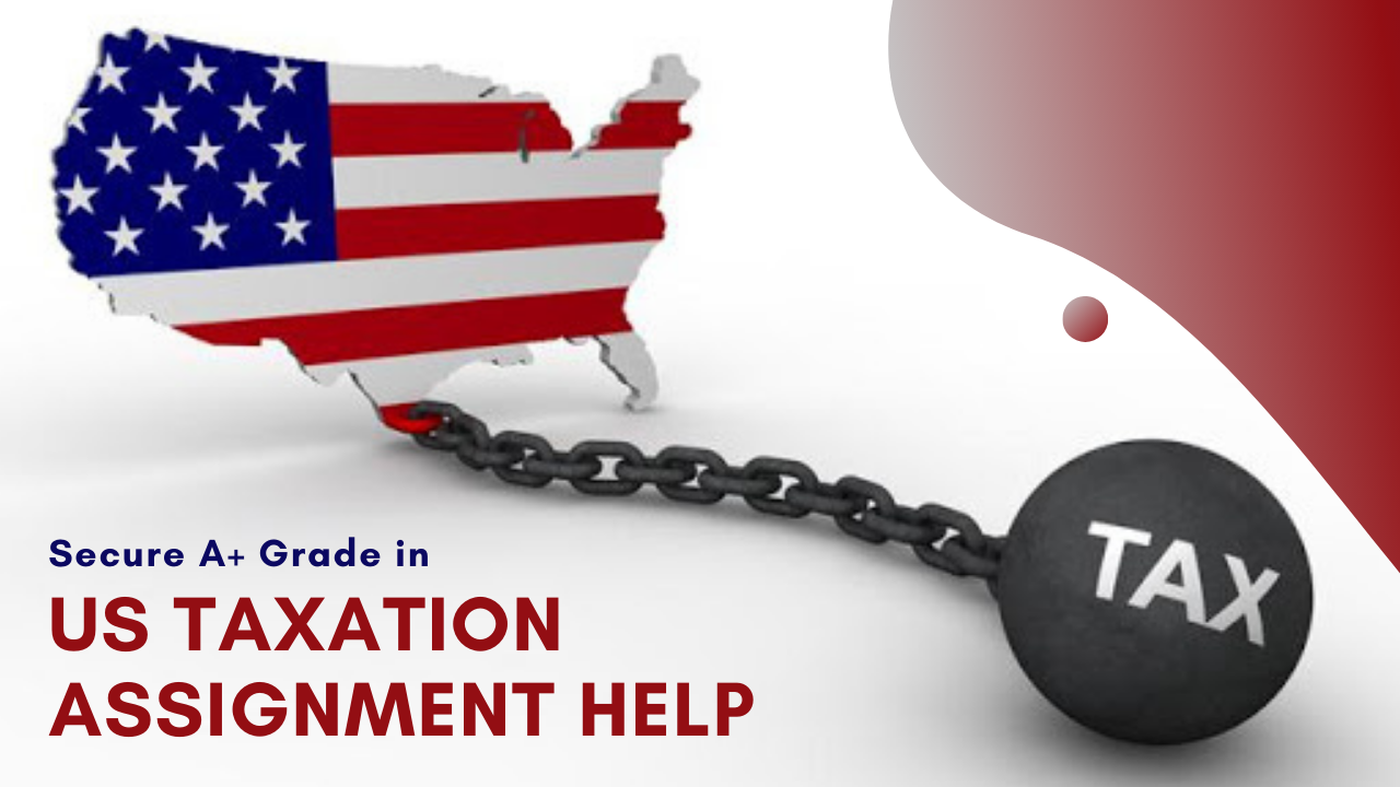 US Taxation Assignment Help | US Taxation Writing Services