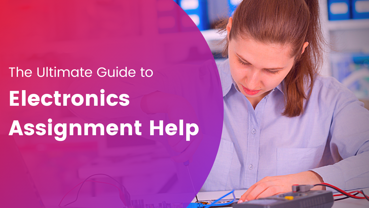 The Ultimate Guide to Electronics Assignment Help