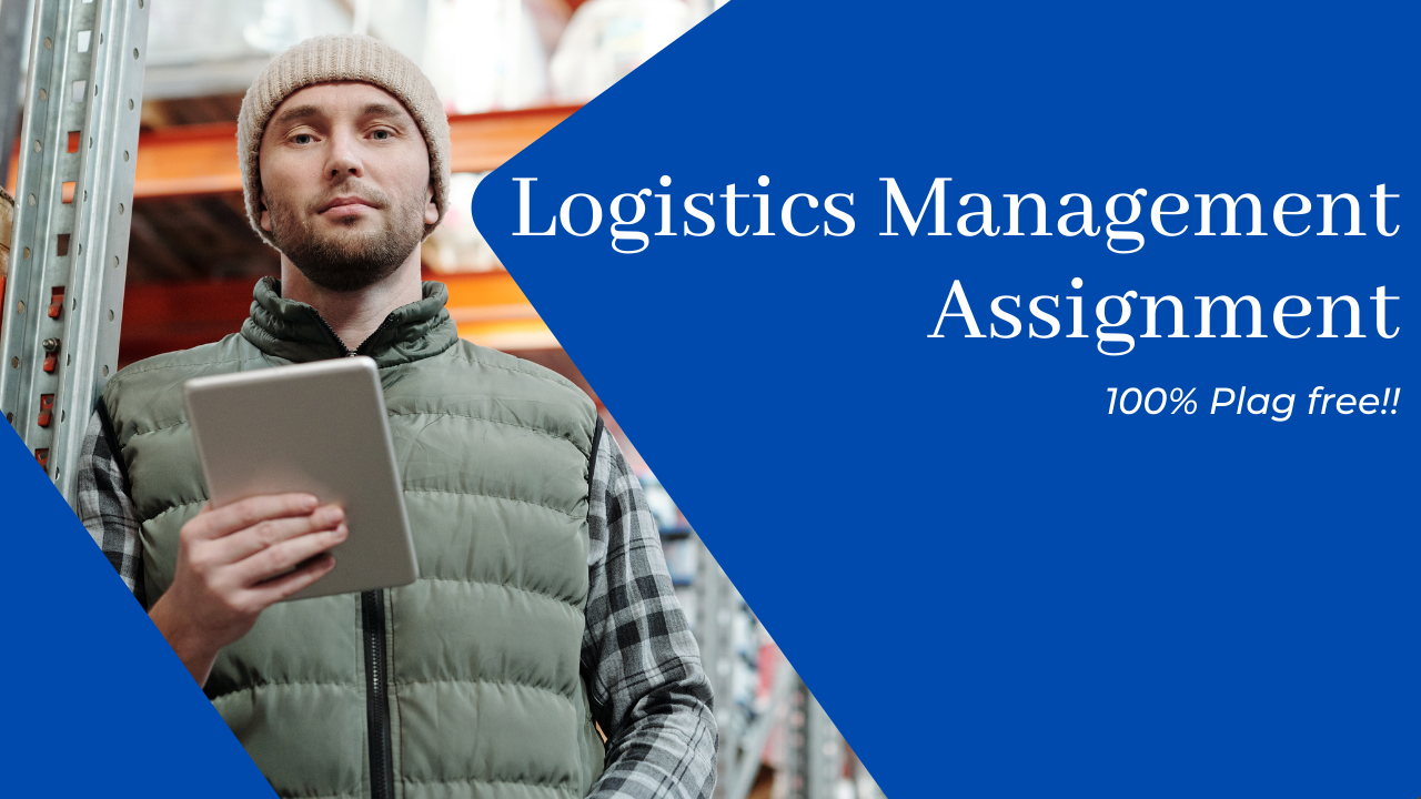 Logistics Management Assignment – 100% Plag Free!!
