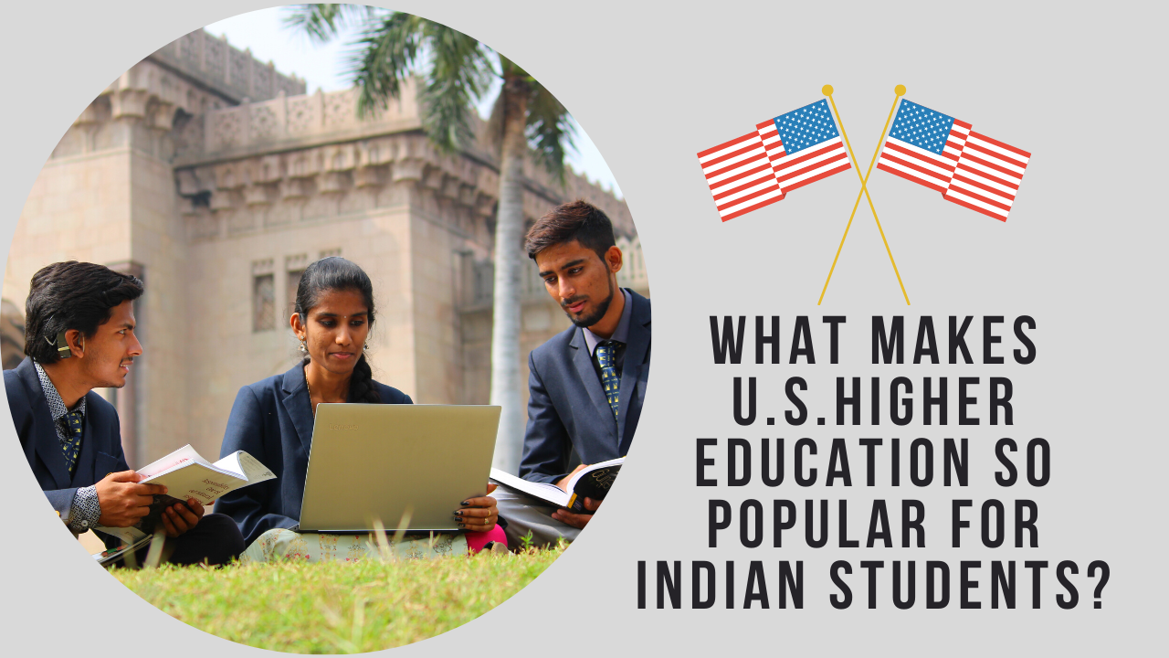 What makes U.S.Higher Education so popular for Indian Students?