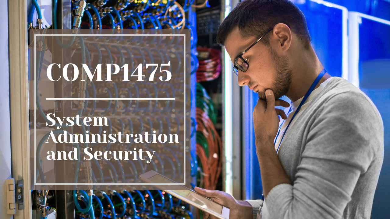 COMP1475 – System Administration Security | Assignment Help