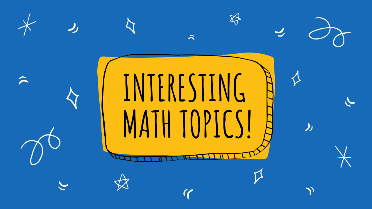 Interesting Math Topics that a Student Should Know!