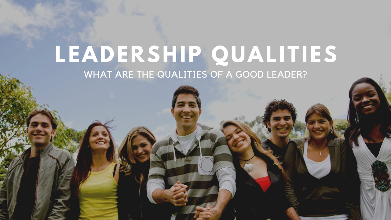 What are Leadership Qualities? What are the Qualities of a Good Leader?