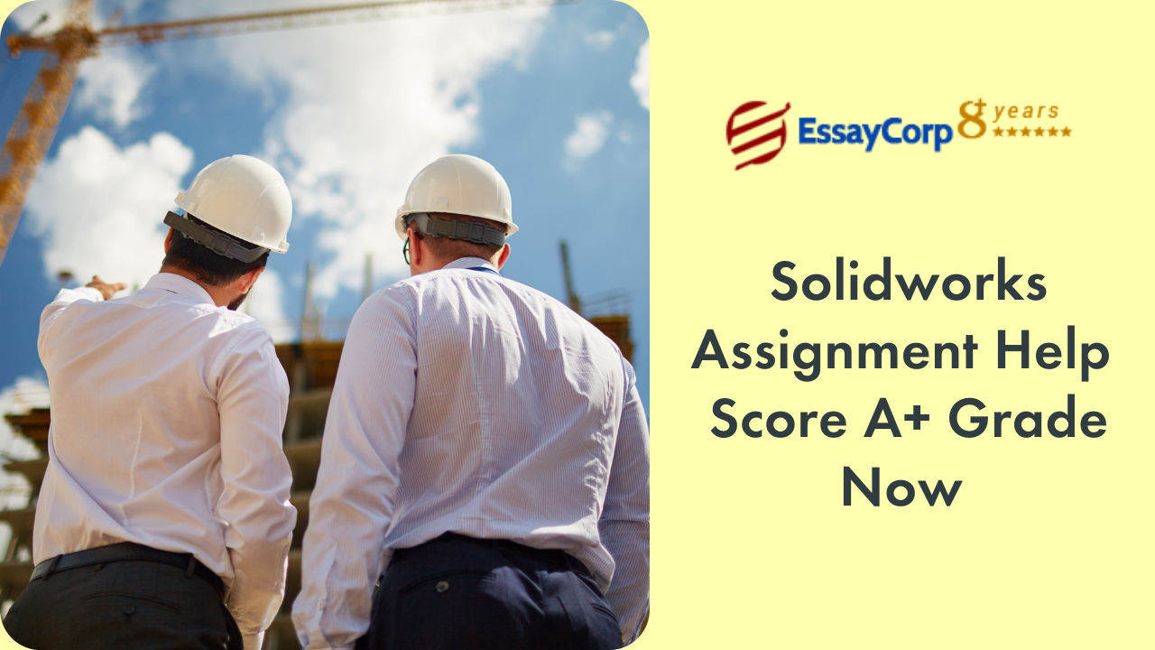 Solidworks Assignment Help | Score A+ Grade Now