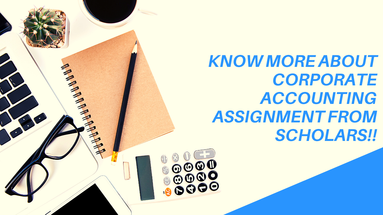 Know More about Corporate Accounting Assignment from Scholars