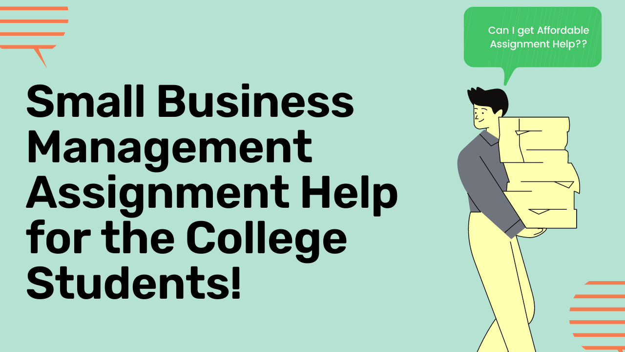 Small Business Management Assignment Help for the College Students!