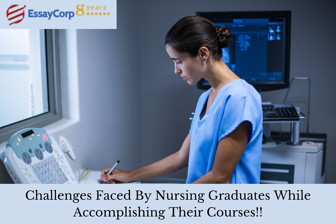 Challenges Faced by Nursing Graduates While Accomplishing their Courses!!
